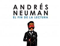 Andrés Neuman y El fin de la lectura
