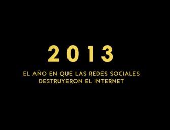 2013: El año en que las redes sociales destruyeron el internet